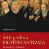 500 godina protestantizma: putovanje od početka do naših dana
